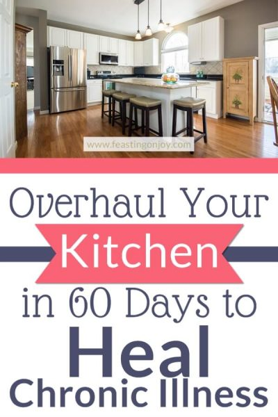 365 Days of Change | Overhaul Your Kitchen in 60 Days to Heal Chronic Illness | Feasting On Joy