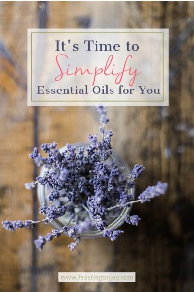 It's Time to Simplify Essential Oils for You | FeastingOnJoy Oils