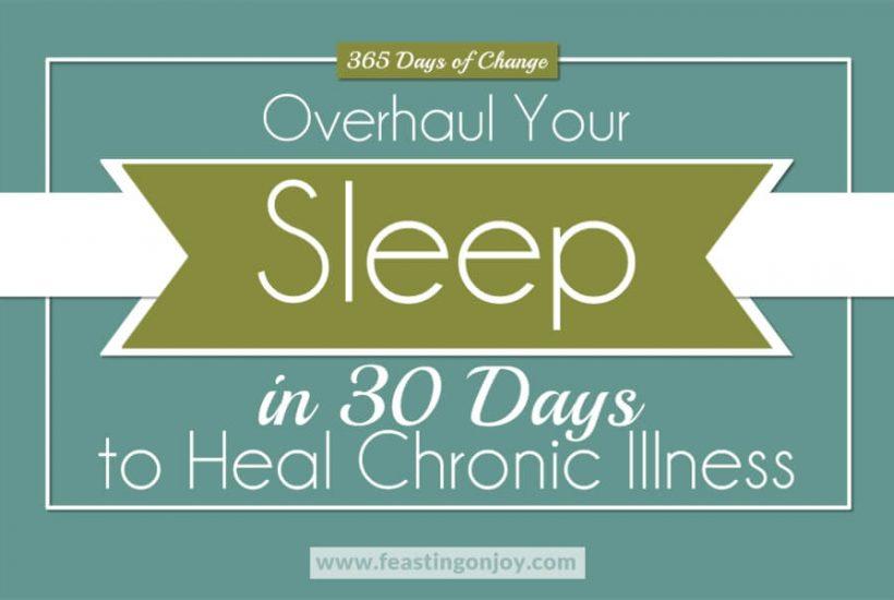 365 Days of Change: Overhaul Your Sleep in 30 Days to Heal Chronic Illness   Feasting On Joy