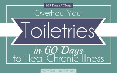 365 Days of Change: Overhaul Your Toiletries in 60 Days to Heal Chronic Illness