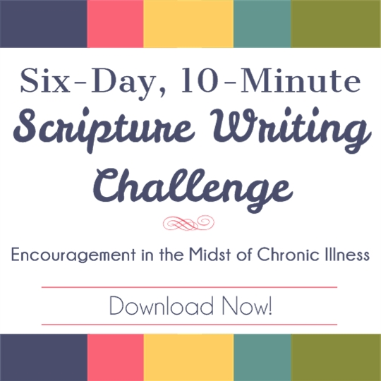 Six Day, 10-Minute Scripture Writing Challenge Encouragement in the Midst of Chronic Illness | Feasting On Joy