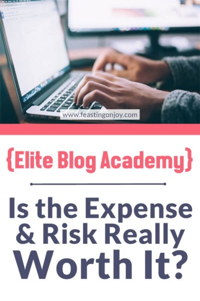 Elite Blog Academy {Is the Expense and Risk Really Worth It?} | Feasting On Joy