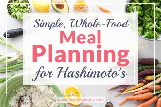 Simple, Whole-Food Meal Planning for Hashimoto's 1 | Feasting On Joy