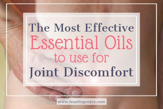 The Most Effective Essential Oils to use for Joint Discomfort 1 | Feasting On Joy