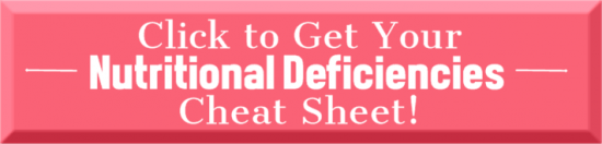 Get Your Nutritional Deficiencies Cheat Sheet | Feasting On Joy