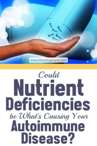 Could Nutrient Deficiencies be What's Causing Your Autoimmune Disease? | Feasting On Joy