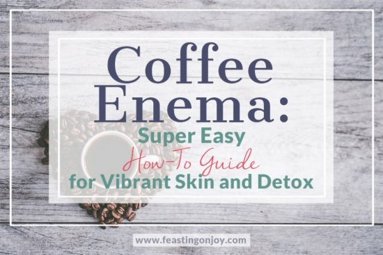 Coffee Enema: Super Easy How-To Guide for Vibrant Skin and Detox 1 | Feasting On Joy