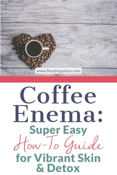 Coffee Enema: Super Easy How-To Guide for Vibrant Skin and Detox | Feasting On Joy