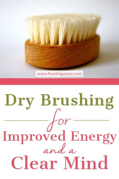 Dry Brushing for Improved Energy and a Clear Mind | Feasting On Joy