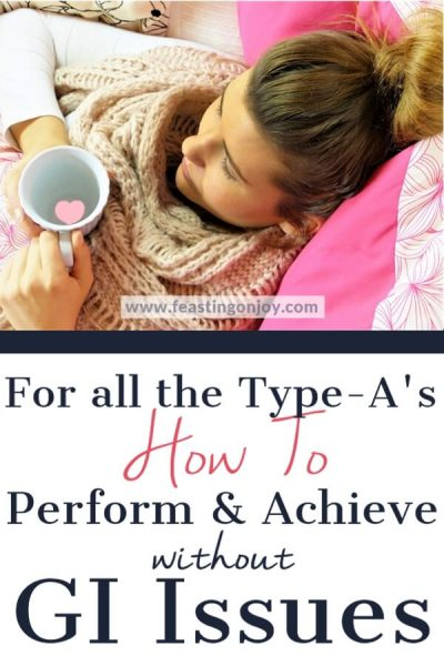 For All the Type-A's: How to Perform and Achieve without GI Issues | Feasting On Joy
