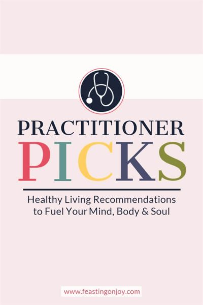 Practitioners Picks Healthy Living Recommendations to Fuel Your Mind Body and Soul | Feasting On Joy