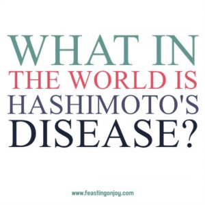 What in the World is Hashimoto's Disease | Feasting On Joy