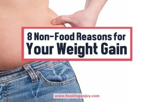 8 Non-Food Reasons for Your Weight Gain | Feasting On Joy