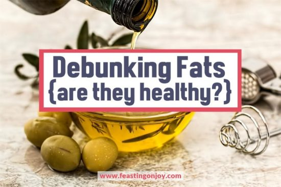 Debunking Fats {are they healthy?} | Feasting On Joy