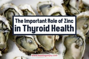 The Important Role of Zinc in Thyroid Health | Feasting On Joy